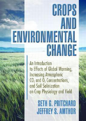 Crops And Environmental Change: An Introduction To Effects Of Global Warming, Increasing Atmospheric CO2 And O3 Concentrations, And Soil Salinization On Crop Physiology And Yield Seth Pritchard