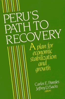 Perus Path to Recovery: A Plan for Economic Stabilization and Growth  by  Carlos E. Paredes