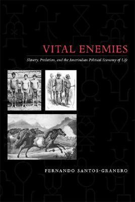 Vital Enemies  by  Fernando Santos-Granero