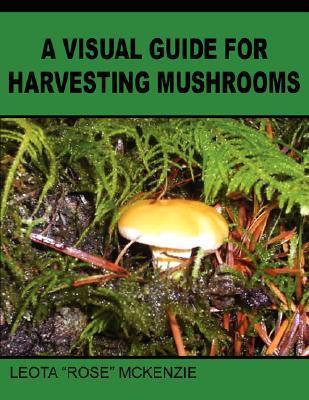 A Visual Guide for Harvesting Mushrooms Leota Mckenzie