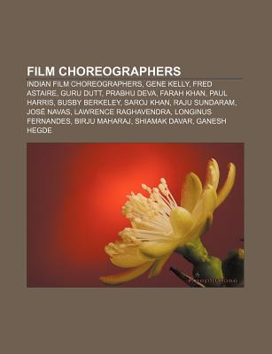 Film Choreographers: Indian Film Choreographers, Gene Kelly, Fred Astaire, Guru Dutt, Prabhu Deva, Farah Khan, Paul Harris, Busby Berkeley  by  Source Wikipedia