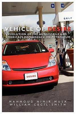 Vehicle of Desire: Evolution of the Automobile and Americas Dependence on Petroleum Mahmoud Nimir Musa