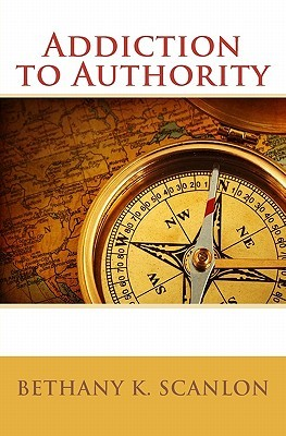 Addiction to Authority Bethany K. Scanlon