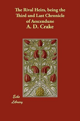 The Rival Heirs, Being the Third and Last Chronicle of Aescendune Augustine David Crake