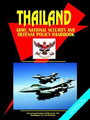 Thailand Army, National Security and Defense Policy Handbook  by  USA International Business Publications