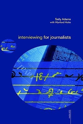 Interviewing for Journalists  by  Sally Adams