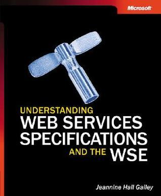 Understanding Web Services Specifications and the WSE Jeannine Hall Gailey