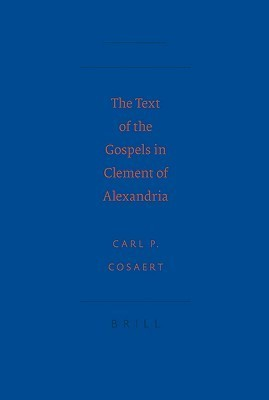The Text of the Gospels in Clement of Alexandria  by  Carl Cosaert