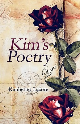 Kims Poetry  by  Kimberley Lazore