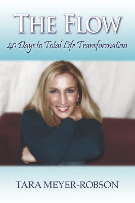 The Flow: 40 Days to Total Life Transformation Tara Meyer Robson