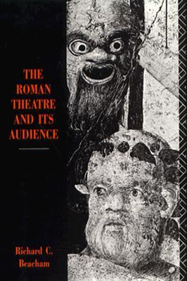 The Roman Theatre and Its Audience  by  Richard C. Beacham