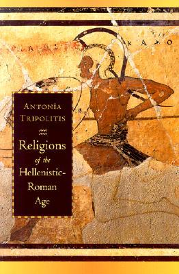 Religions of the Hellenistic-Roman Age  by  Antonia Tripolitis