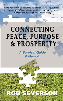 Connecting Peace, Purpose, & Prosperity: A Survival Guide & Memoir  by  Rob Severson