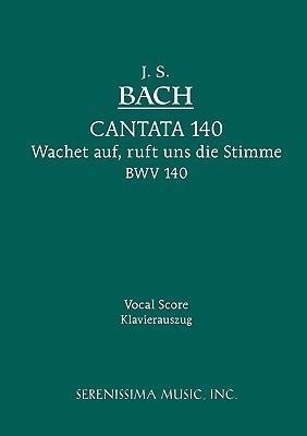 Cantata No. 140: Wachet Auf, Ruft Uns Die Stimme, Bwv 140 - Vocal Score  by  Johann Sebastian Bach