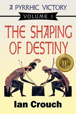 A Pyrrhic Victory: Volume 1, the Shaping of Destiny  by  Ian Crouch