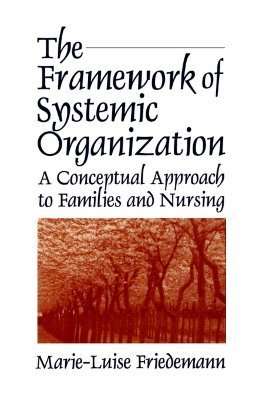 The Framework of Systemic Organization: A Conceptual Approach to Families and Nursing Marie-Luise Friedemann