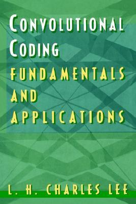 Convolutional Coding: Fundamentals and Applications  by  L.H. Charles Lee