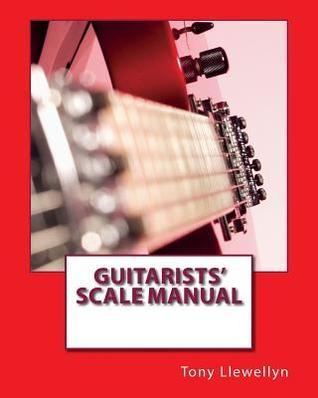 Guitarists Scale Manual  by  Tony Llewellyn