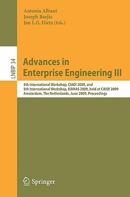 Advances In Enterprise Engineering Iii: 5th International Workshop, Ciao! 2009, And 5th International Workshop, Eomas 2009, Held At C Ai Se 2009, Amsterdam, ... Notes In Business Information Processing) Antonia Albani