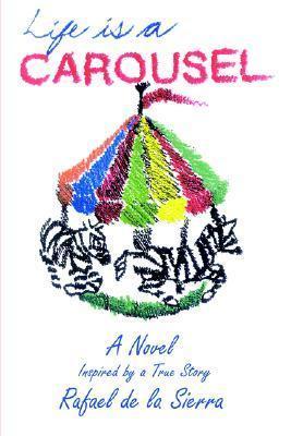 Life Is a Carousel  by  Rafael de la Sierra