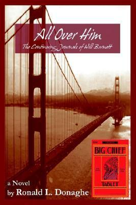 All Over Him (The Continuing Journals of Will Barnett, #3) Ronald L. Donaghe
