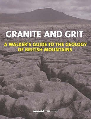 Granite And Grit: A Walkers Guide To The Geology Of British Mountains  by  Ronald Turnbull