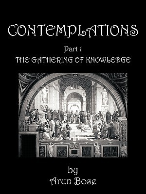 Contemplations: Part 1 the Gathering of Knowledge  by  Arun Bose