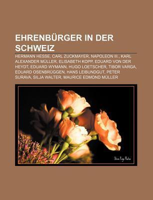 Ehrenb Rger in Der Schweiz: Hermann Hesse, Carl Zuckmayer, Napoleon III., Karl Alexander M Ller, Elisabeth Kopp, Eduard Von Der Heydt Source Wikipedia
