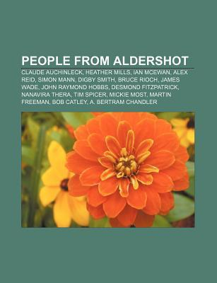 People from Aldershot: Claude Auchinleck, Heather Mills, Ian McEwan, Alex Reid, Simon Mann, Digby Smith, Bruce Rioch, James Wade Source Wikipedia