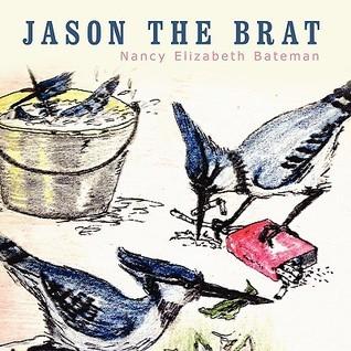 Jason the Brat  by  Elizabeth Batem Nancy Elizabeth Bateman