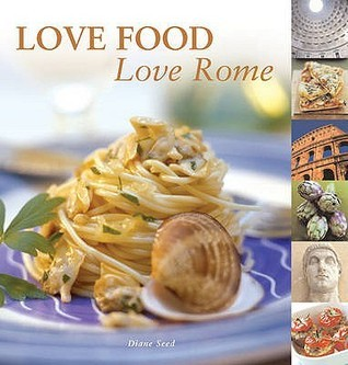 Love Food Love Rome  by  Diane Seed