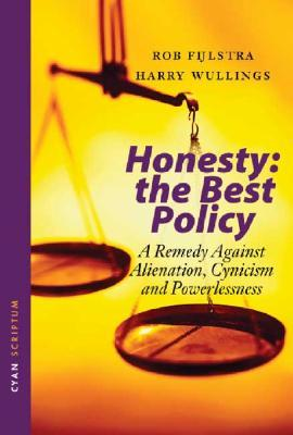 Honesty: The Best Policy: A Remedy Against Alienation, Cynicism and Powerlessness Rob Fijlstra