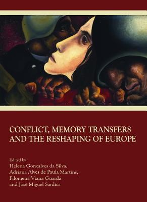 Conflict, Memory Transfers and the Reshaping of Europe  by  Helena Gonçalves da Silva