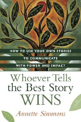 Story Factor: Inspiration, Influence, and Persuasion Through the Art of Sto Annette Simmons