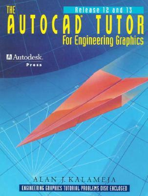 The AutoCAD Tutor for Engineering Graphics Release 12 & 13 Alan J. Kalameja