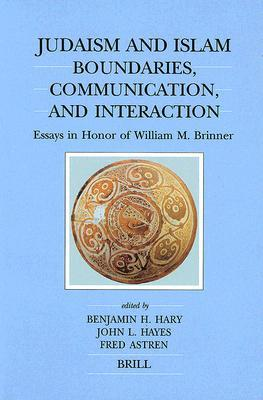 Judaism and Islam: Boundaries, Communication and Interaction: Essays in Honor of William M. Brinner Benjamin H. Hary