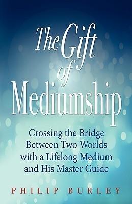 The Gift of Mediumship Philip Burley