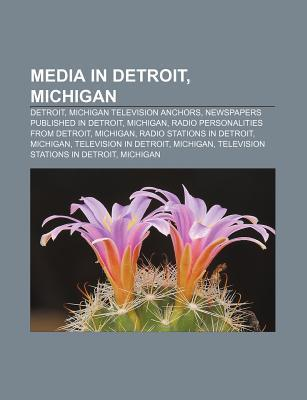 Media in Detroit, Michigan: Detroit, Michigan Television Anchors, Newspapers Published in Detroit, Michigan, Radio Personalities from Detroit  by  Source Wikipedia