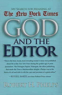 God and the Editor: My Search for Meaning at the New York Times  by  Robert H. Phelps