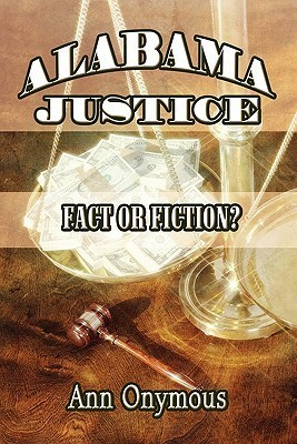 Alabama Justice: Fact or Fiction?  by  Ann Onymous