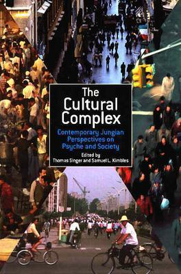 The Cultural Complex: Contemporary Jungian Perspectives on Psyche and Society  by  Samuel L. Kimbles