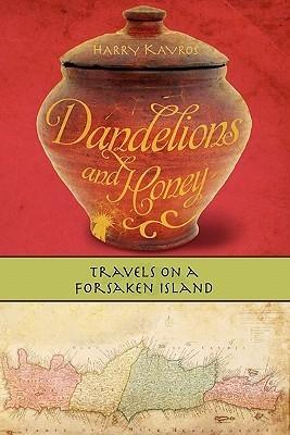Dandelions and Honey: Travels on a Forsaken Island  by  Harry Kavros