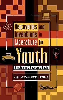 Discoveries and Inventions in Literature for Youth: A Guide and Resource Book  by  Joy L. Lowe