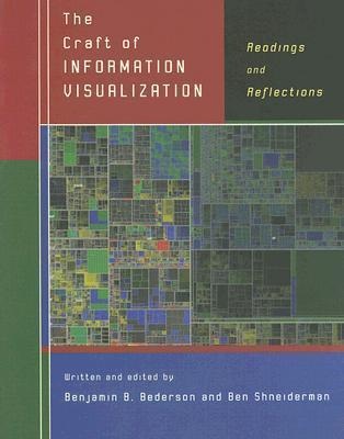The Craft of Information Visualization: Readings and Reflections Benjamin B. Bederson