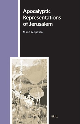 Apocalyptic Representations of Jerusalem Maria Leppakari