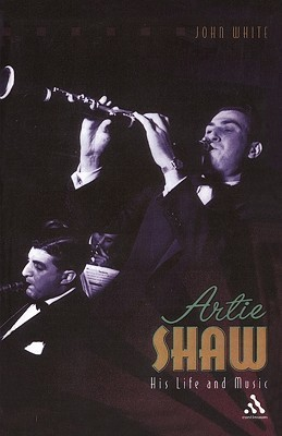 Artie Shaw: His Life and Music John                  White
