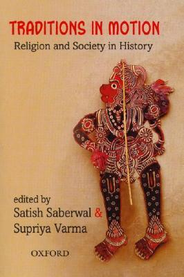 Traditions in Motion: Religion and Society in History  by  Satish Saberwal