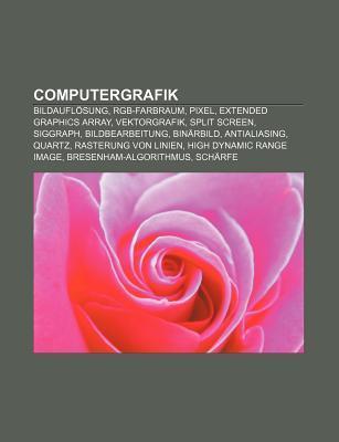 Computergrafik: Bildaufl Sung, Rgb-Farbraum, Pixel, Extended Graphics Array, Vektorgrafik, Split Screen, SIGGRAPH, Bildbearbeitung, Bi  by  Books LLC