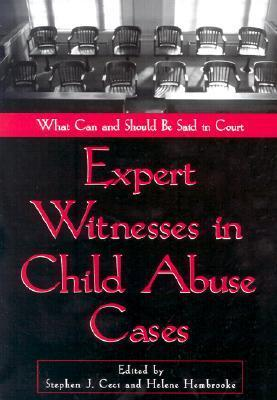 Expert Witnesses in Child Abuse Cases: What Can and Should Be Said in Court  by  Stephen J. Ceci