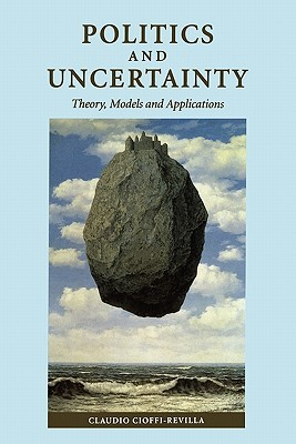 Politics and Uncertainty: Theory, Models and Applications Claudio Cioffi-Revilla